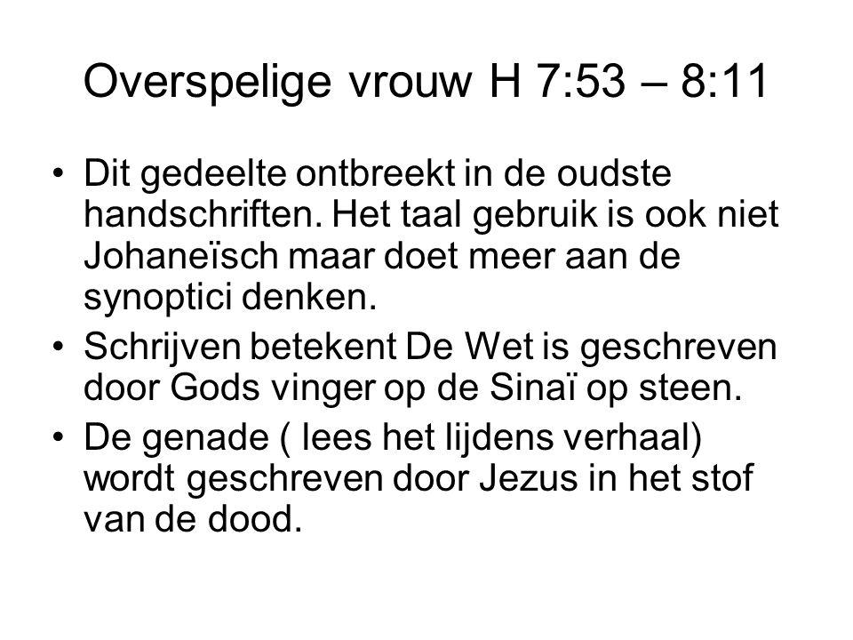 Overspelige vrouw H 7:53 – 8:11 •Dit gedeelte ontbreekt in de oudste handschriften.