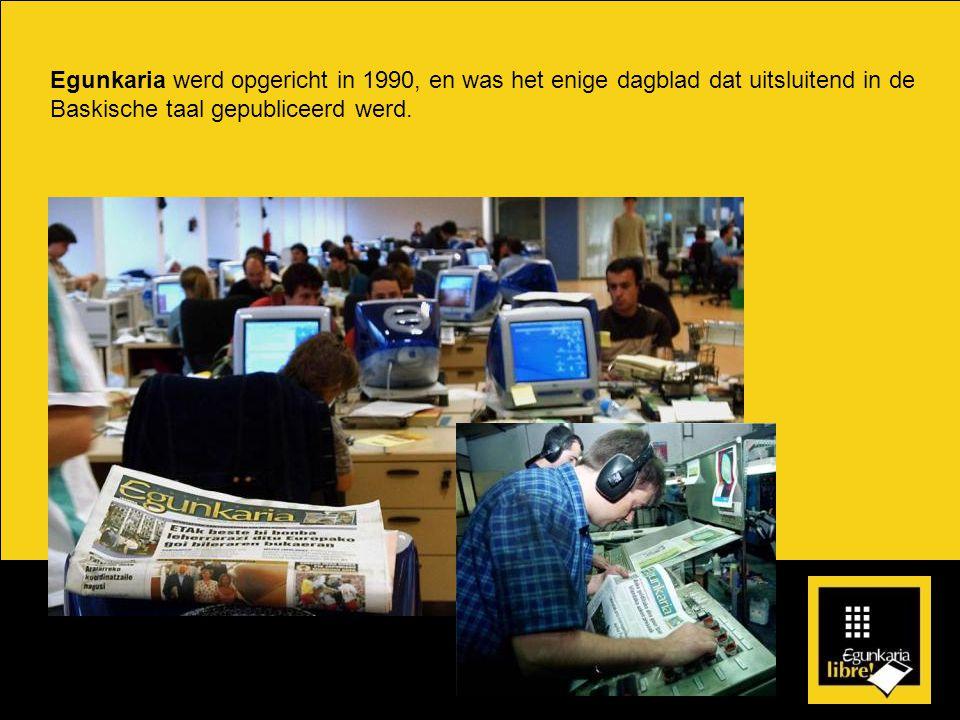 Egunkaria werd opgericht in 1990, en was het enige dagblad dat uitsluitend in de Baskische taal gepubliceerd werd.