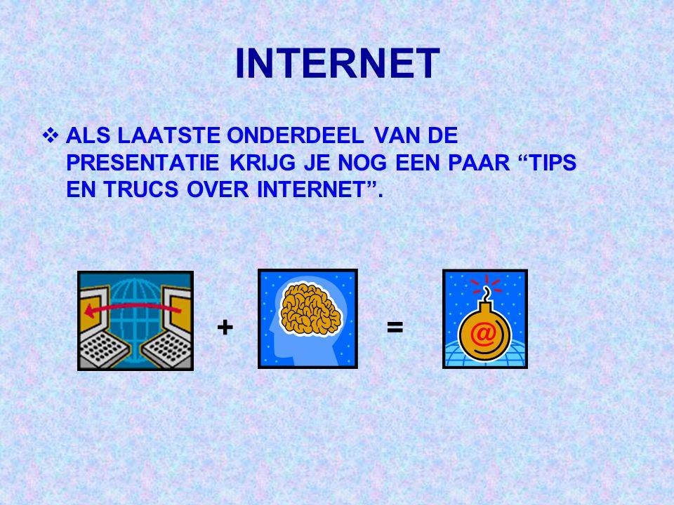 """INTERNET  ALS LAATSTE ONDERDEEL VAN DE PRESENTATIE KRIJG JE NOG EEN PAAR """"TIPS EN TRUCS OVER INTERNET"""". +="""
