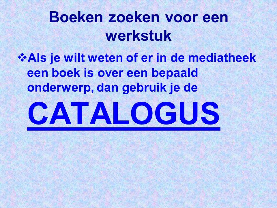 Boeken zoeken voor een werkstuk  Als je wilt weten of er in de mediatheek een boek is over een bepaald onderwerp, dan gebruik je de CATALOGUS