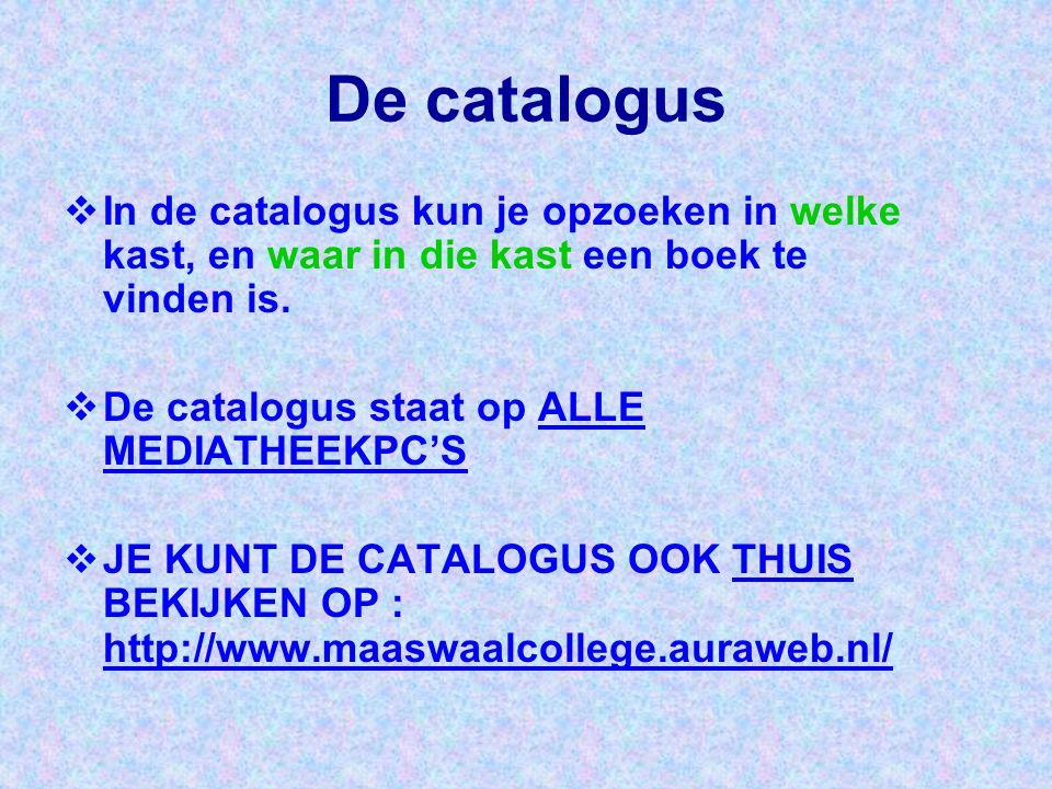 De catalogus  In de catalogus kun je opzoeken in welke kast, en waar in die kast een boek te vinden is.  De catalogus staat op ALLE MEDIATHEEKPC'S 