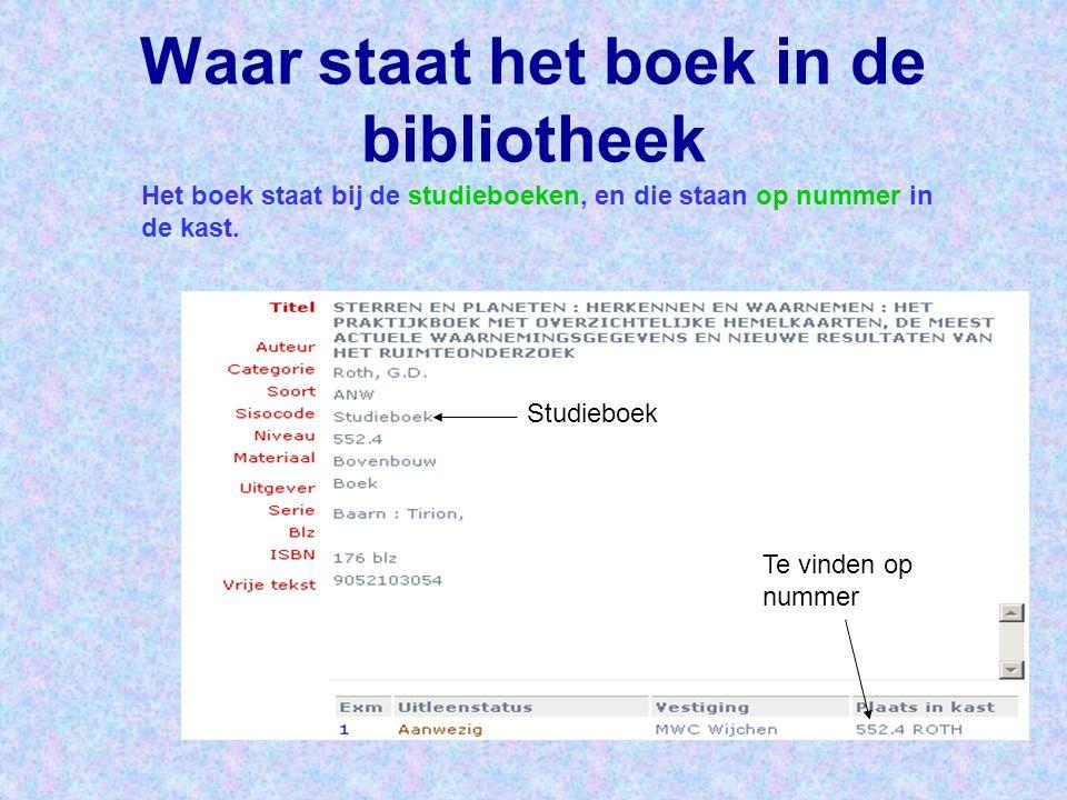 Waar staat het boek in de bibliotheek Het boek staat bij de studieboeken, en die staan op nummer in de kast. Studieboek Te vinden op nummer