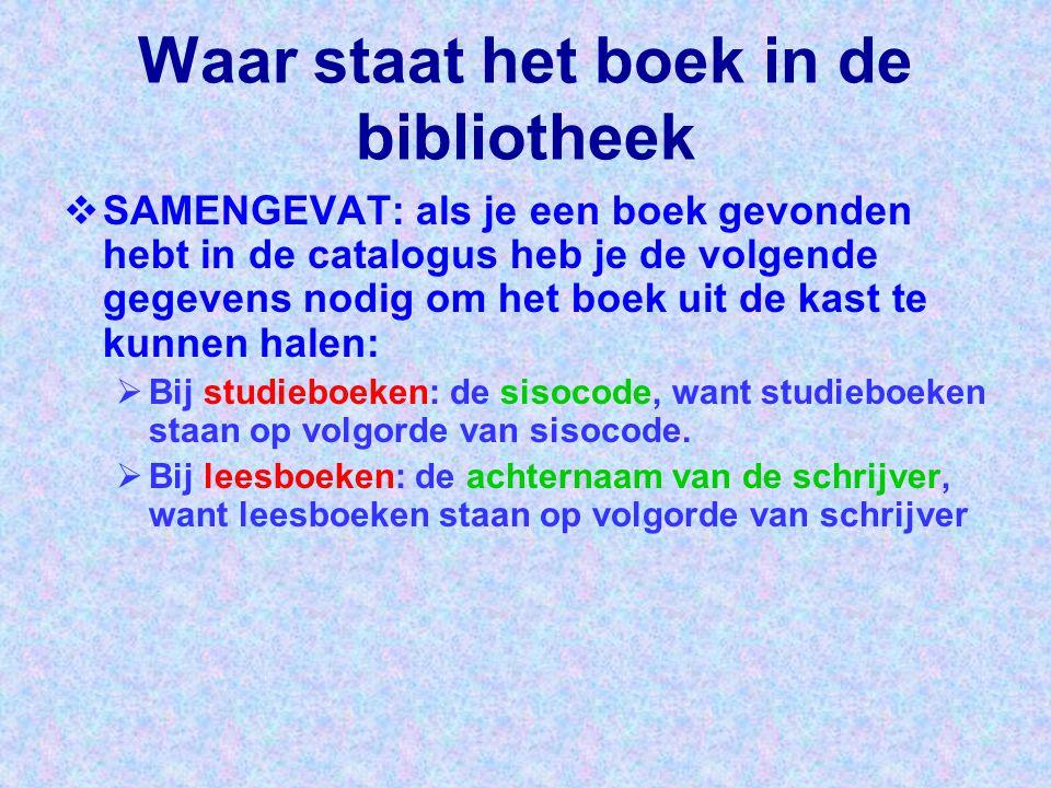  SAMENGEVAT: als je een boek gevonden hebt in de catalogus heb je de volgende gegevens nodig om het boek uit de kast te kunnen halen:  Bij studieboe