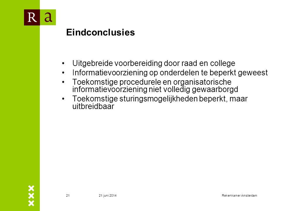 21 juni 2014Rekenkamer Amsterdam21 Eindconclusies •Uitgebreide voorbereiding door raad en college •Informatievoorziening op onderdelen te beperkt gewe