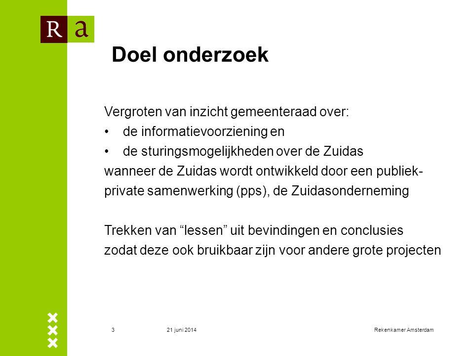 21 juni 2014Rekenkamer Amsterdam3 Doel onderzoek Vergroten van inzicht gemeenteraad over: •de informatievoorziening en •de sturingsmogelijkheden over