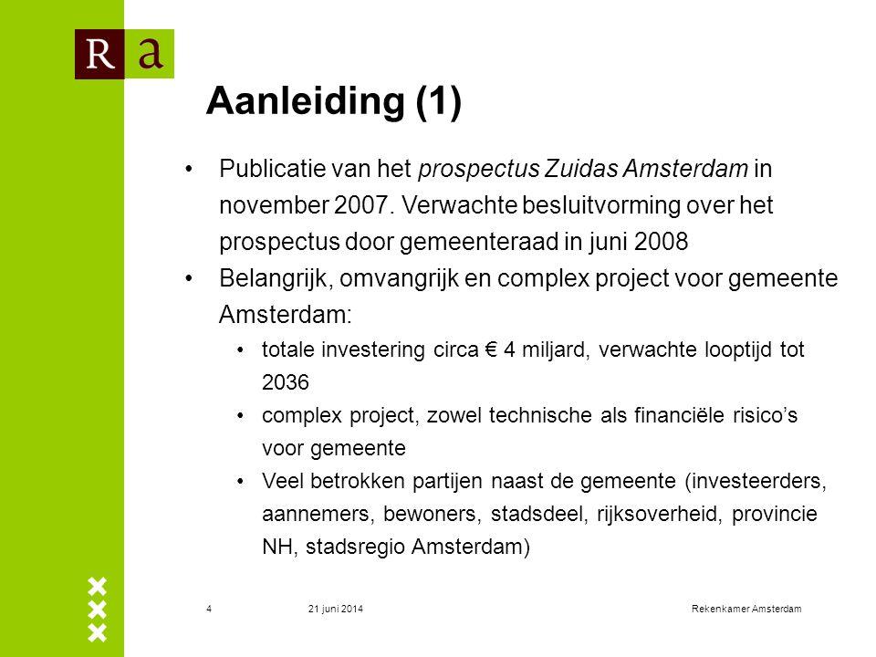 21 juni 2014Rekenkamer Amsterdam4 Aanleiding (1) •Publicatie van het prospectus Zuidas Amsterdam in november 2007. Verwachte besluitvorming over het p