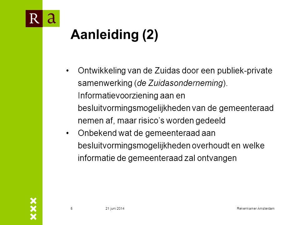 21 juni 2014Rekenkamer Amsterdam6 Onderzoeksvraag Heeft de gemeenteraad voldoende mogelijkheden om haar kaderstellende en controlerende rol tijdens de ontwikkeling van de Zuidas uit te oefenen, als het project wordt gerealiseerd via de voorgestelde Zuidasonderneming.