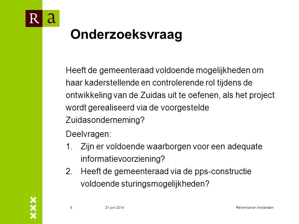 21 juni 2014Rekenkamer Amsterdam6 Onderzoeksvraag Heeft de gemeenteraad voldoende mogelijkheden om haar kaderstellende en controlerende rol tijdens de