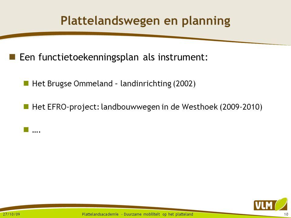 27/10/0910Plattelandsacademie - Duurzame mobiliteit op het platteland Plattelandswegen en planning  Een functietoekenningsplan als instrument:  Het Brugse Ommeland – landinrichting (2002)  Het EFRO-project: landbouwwegen in de Westhoek (2009-2010)  ….