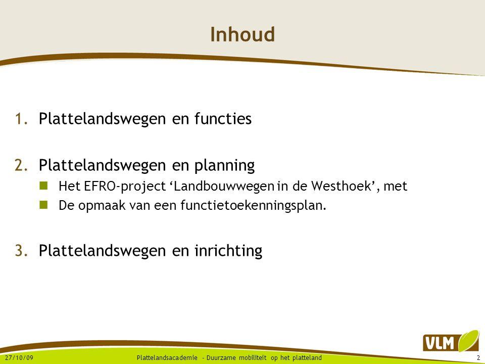 27/10/092Plattelandsacademie - Duurzame mobiliteit op het platteland Inhoud 1.Plattelandswegen en functies 2.Plattelandswegen en planning  Het EFRO-project 'Landbouwwegen in de Westhoek', met  De opmaak van een functietoekenningsplan.