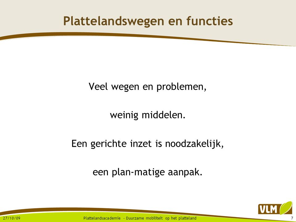 27/10/097Plattelandsacademie - Duurzame mobiliteit op het platteland Plattelandswegen en functies Veel wegen en problemen, weinig middelen.