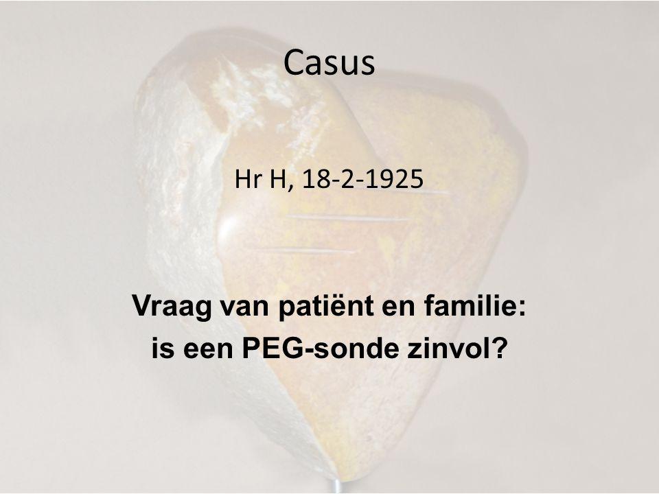 Casus Hr H, 18-2-1925 Vraag van patiënt en familie: is een PEG-sonde zinvol?
