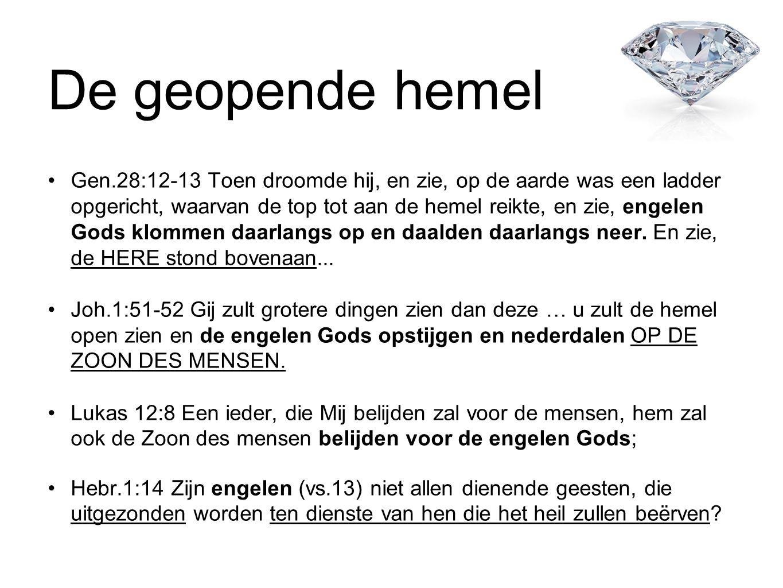 De geopende hemel •Gen.28:12-13 Toen droomde hij, en zie, op de aarde was een ladder opgericht, waarvan de top tot aan de hemel reikte, en zie, engele