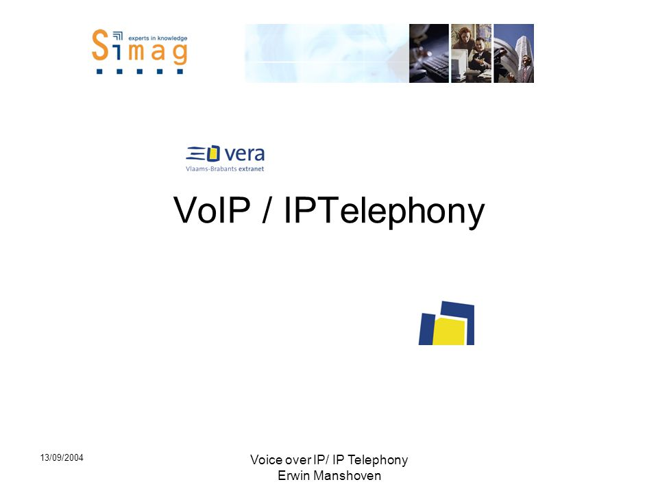 13/09/2004 Voice over IP/ IP Telephony Erwin Manshoven VoIP / IPTelephony