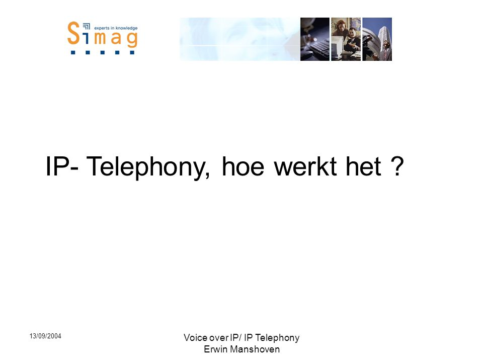 13/09/2004 Voice over IP/ IP Telephony Erwin Manshoven •Traditioneel TDM –Centrale PABX.