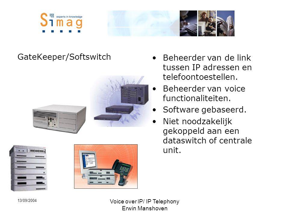 13/09/2004 Voice over IP/ IP Telephony Erwin Manshoven GateKeeper/Softswitch •Beheerder van de link tussen IP adressen en telefoontoestellen.