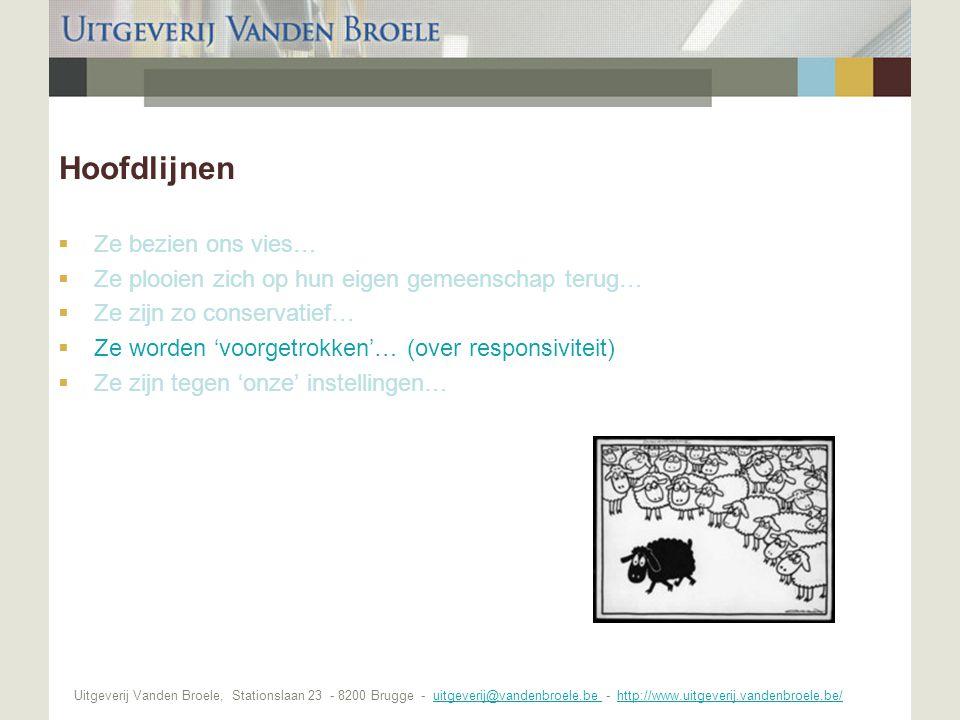 Uitgeverij Vanden Broele, Stationslaan 23 - 8200 Brugge - uitgeverij@vandenbroele.be - http://www.uitgeverij.vandenbroele.be/uitgeverij@vandenbroele.be http://www.uitgeverij.vandenbroele.be/ Hoofdlijnen  Ze bezien ons vies…  Ze plooien zich op hun eigen gemeenschap terug…  Ze zijn zo conservatief…  Ze worden 'voorgetrokken'… (over responsiviteit)  Ze zijn tegen 'onze' instellingen…
