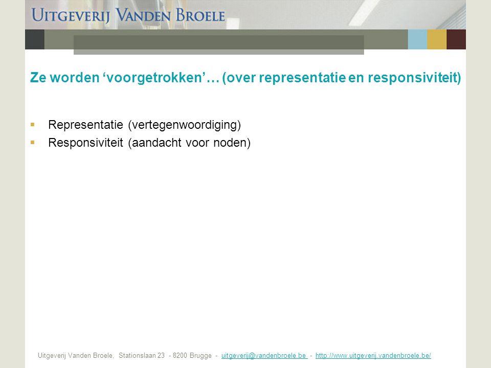 Uitgeverij Vanden Broele, Stationslaan 23 - 8200 Brugge - uitgeverij@vandenbroele.be - http://www.uitgeverij.vandenbroele.be/uitgeverij@vandenbroele.be http://www.uitgeverij.vandenbroele.be/ Ze worden 'voorgetrokken'… (over representatie en responsiviteit)  Representatie (vertegenwoordiging)  Responsiviteit (aandacht voor noden)
