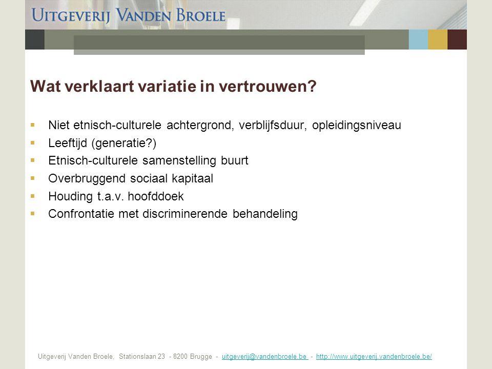 Uitgeverij Vanden Broele, Stationslaan 23 - 8200 Brugge - uitgeverij@vandenbroele.be - http://www.uitgeverij.vandenbroele.be/uitgeverij@vandenbroele.be http://www.uitgeverij.vandenbroele.be/ Wat verklaart variatie in vertrouwen.