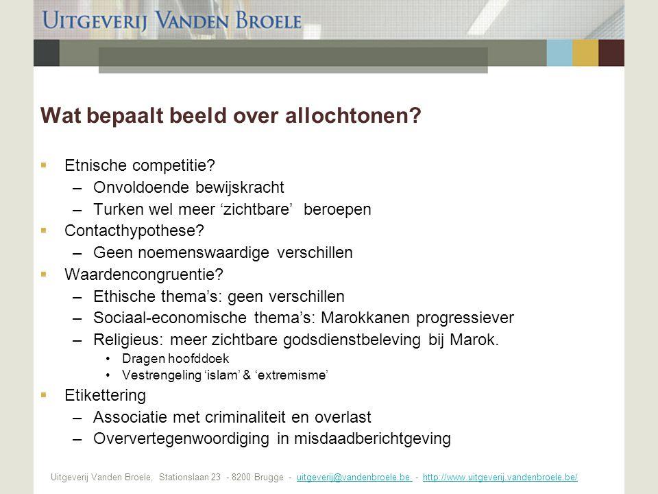 Uitgeverij Vanden Broele, Stationslaan 23 - 8200 Brugge - uitgeverij@vandenbroele.be - http://www.uitgeverij.vandenbroele.be/uitgeverij@vandenbroele.be http://www.uitgeverij.vandenbroele.be/ Wat bepaalt beeld over allochtonen.