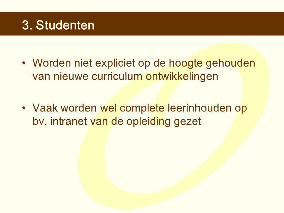 3. Studenten •Worden niet expliciet op de hoogte gehouden van nieuwe curriculum ontwikkelingen •Vaak worden wel complete leerinhouden op bv. intranet