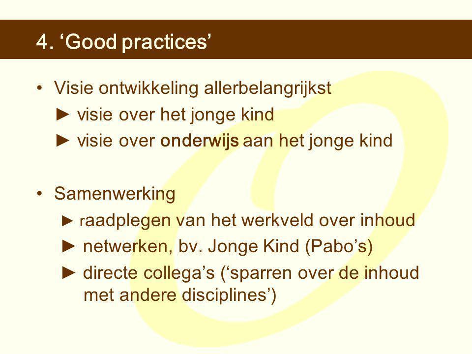 4. 'Good practices' •Visie ontwikkeling allerbelangrijkst ► v isie over het jonge kind ► v isie over onderwijs aan het jonge kind •Samenwerking ► r aa