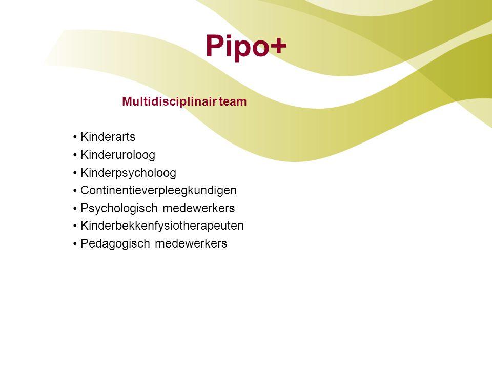 Pipo+ Multidisciplinair team • Kinderarts • Kinderuroloog • Kinderpsycholoog • Continentieverpleegkundigen • Psychologisch medewerkers • Kinderbekkenf