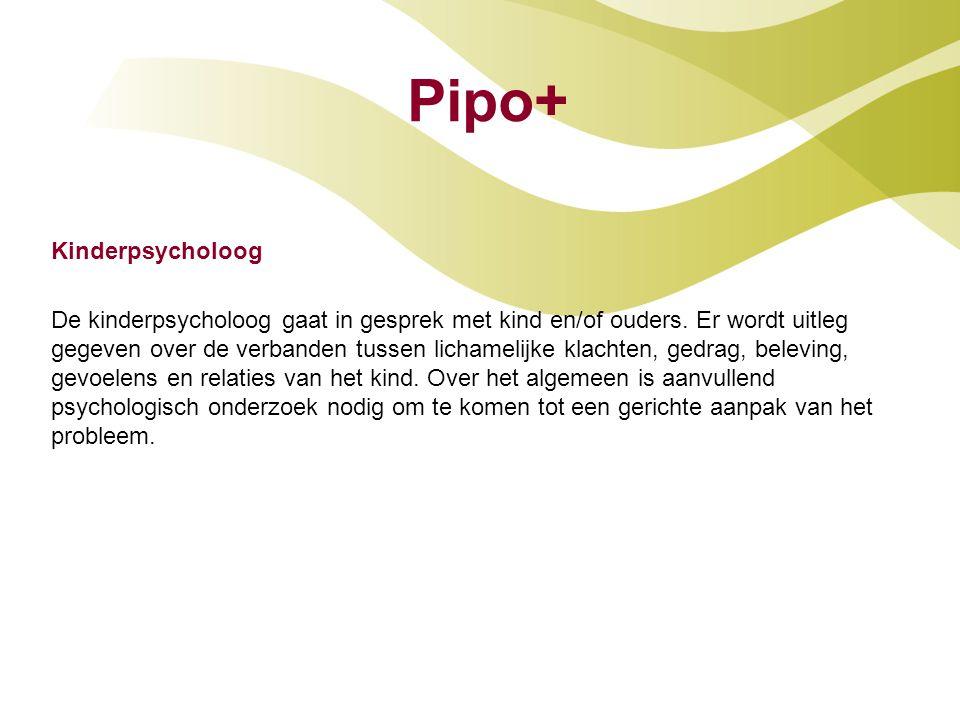 Pipo+ Kinderpsycholoog De kinderpsycholoog gaat in gesprek met kind en/of ouders. Er wordt uitleg gegeven over de verbanden tussen lichamelijke klacht