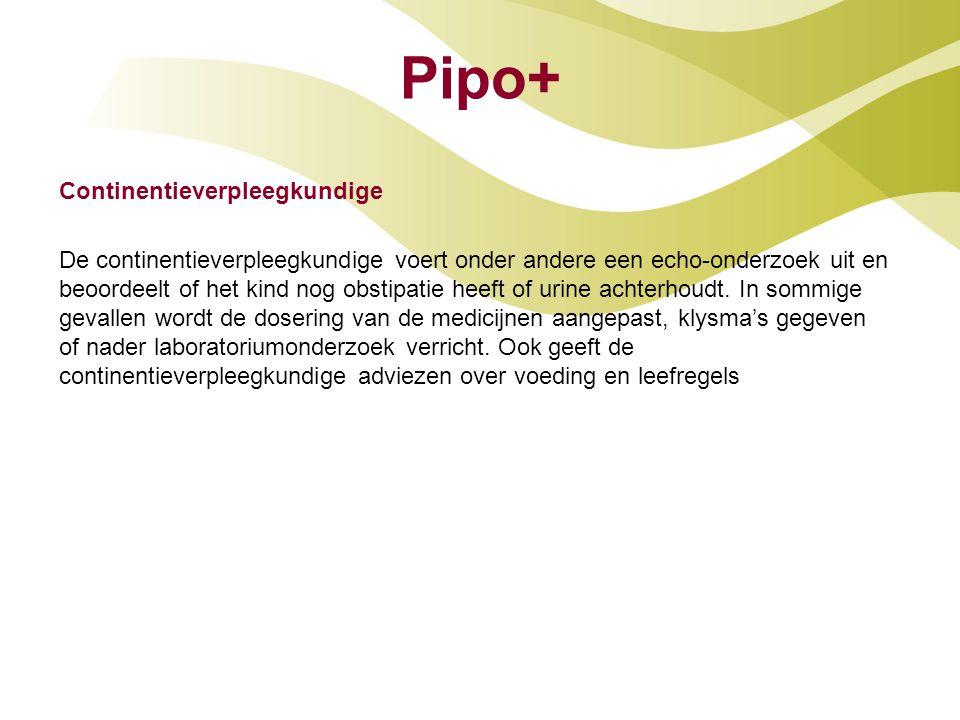 Pipo+ Continentieverpleegkundige De continentieverpleegkundige voert onder andere een echo-onderzoek uit en beoordeelt of het kind nog obstipatie heef