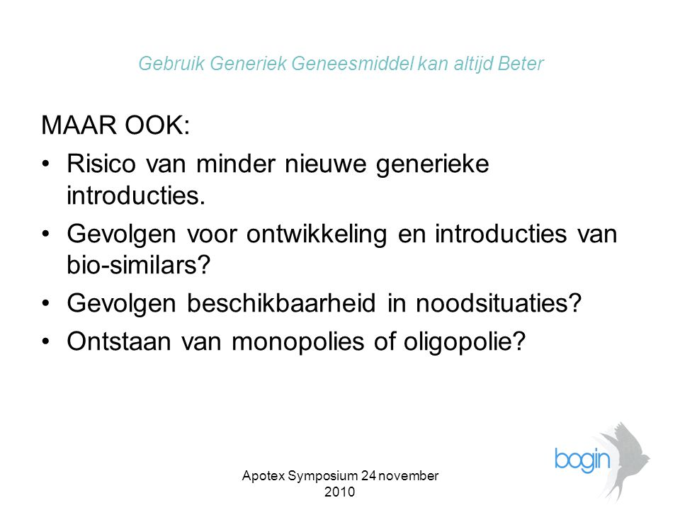 Apotex Symposium 24 november 2010 Gebruik Generiek Geneesmiddel kan altijd Beter MAAR OOK: •Risico van minder nieuwe generieke introducties.