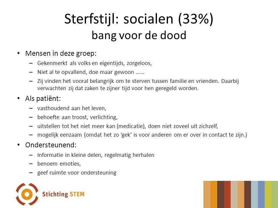 Sterfstijl: socialen (33%) bang voor de dood • Mensen in deze groep: – Gekenmerkt als volks en eigentijds, zorgeloos, – Niet al te opvallend, doe maar