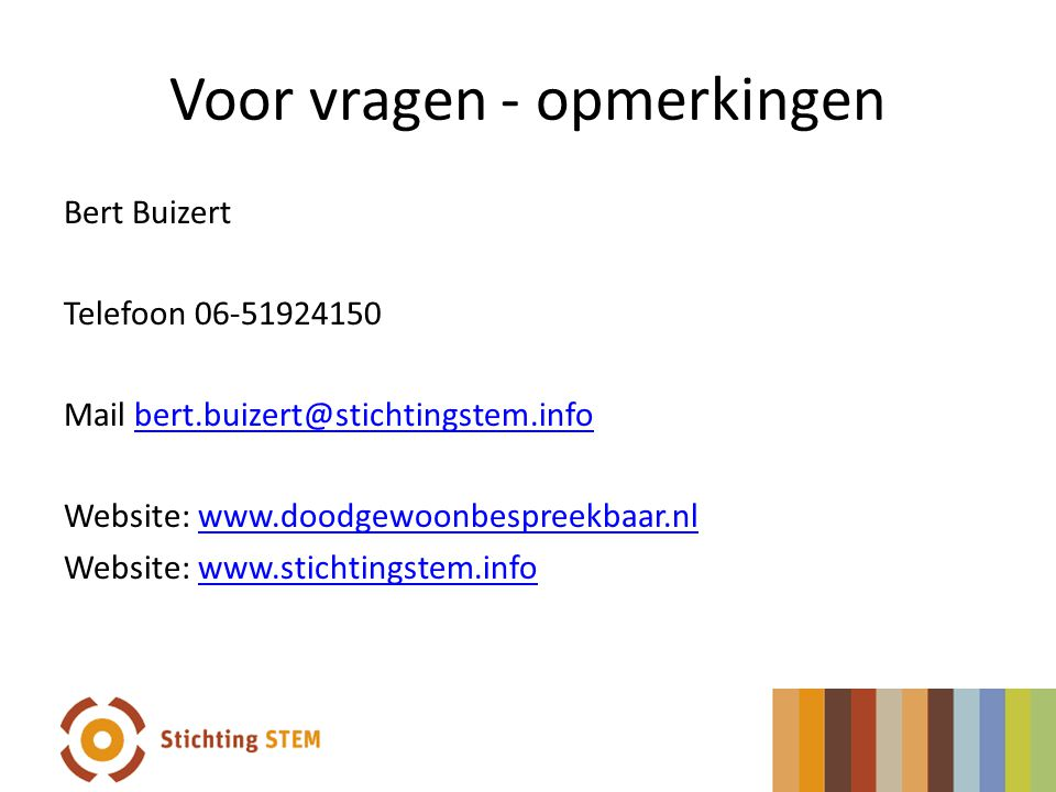Voor vragen - opmerkingen Bert Buizert Telefoon 06-51924150 Mail bert.buizert@stichtingstem.infobert.buizert@stichtingstem.info Website: www.doodgewoo