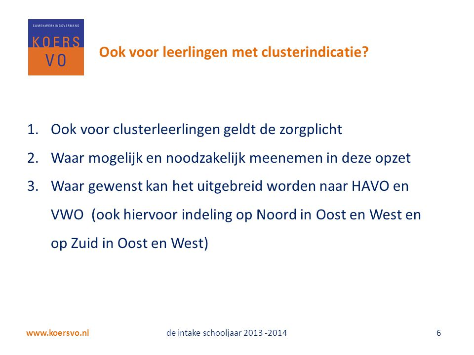 www.koersvo.nl de intake schooljaar 2013 -2014 6 Ook voor leerlingen met clusterindicatie.