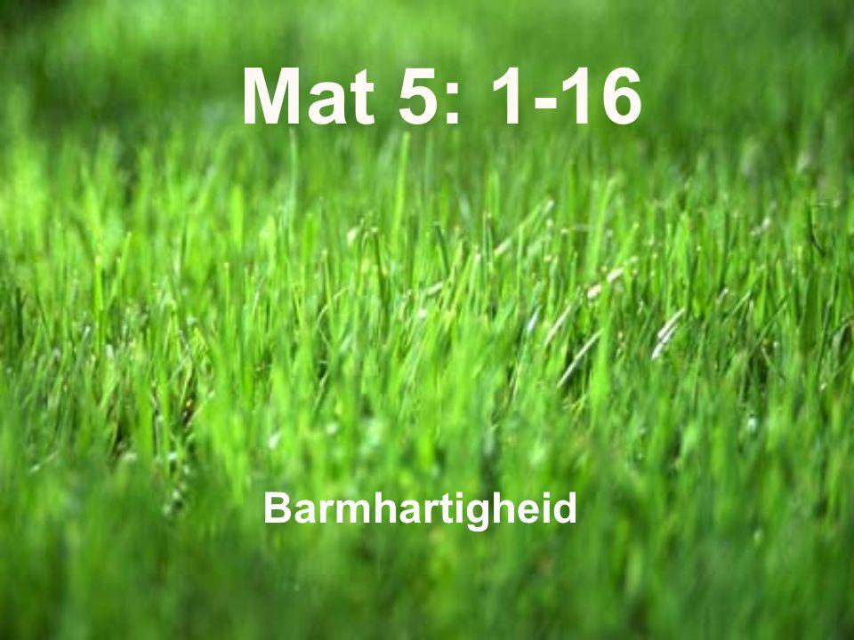 Barmhartigheid Mat 5: 1-16