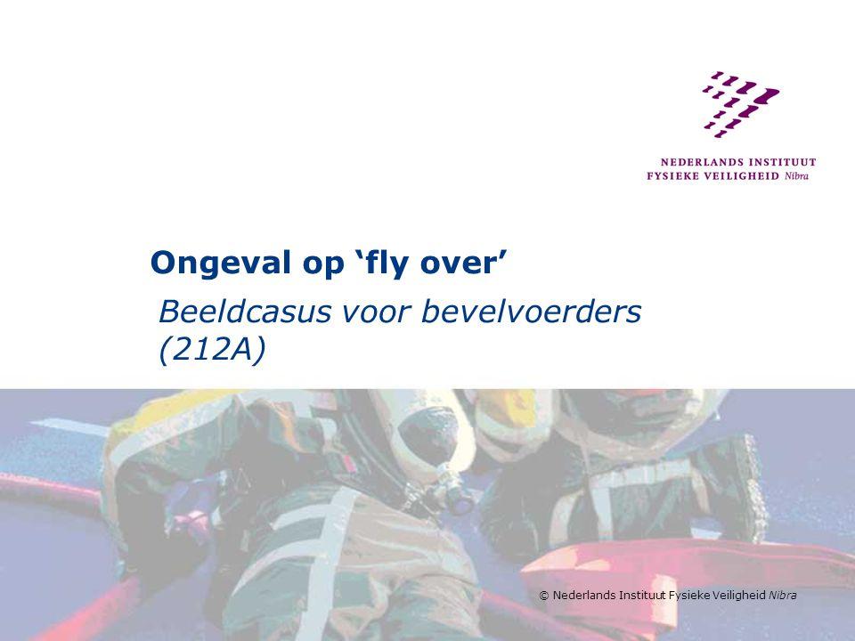 © Nederlands Instituut Fysieke Veiligheid Nibra Ongeval op 'fly over' Beeldcasus voor bevelvoerders (212A)