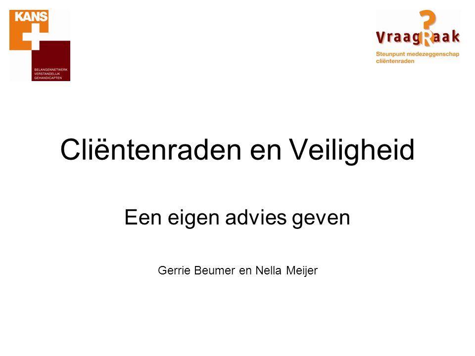 Cliëntenraden en Veiligheid Een eigen advies geven Gerrie Beumer en Nella Meijer