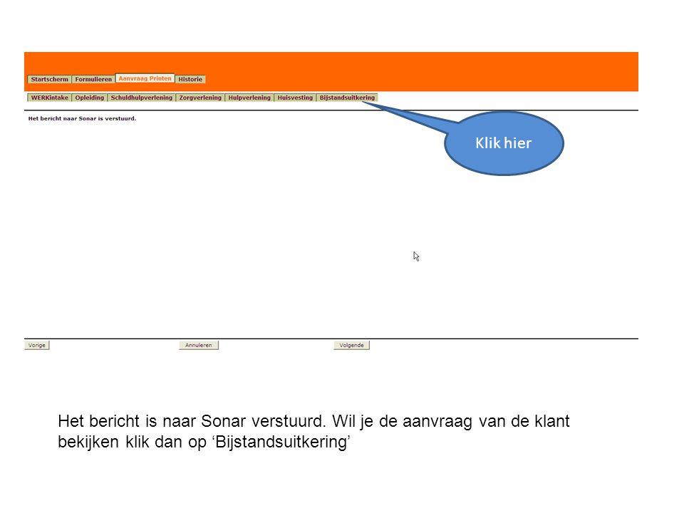 Het bericht is naar Sonar verstuurd. Wil je de aanvraag van de klant bekijken klik dan op 'Bijstandsuitkering' Klik hier