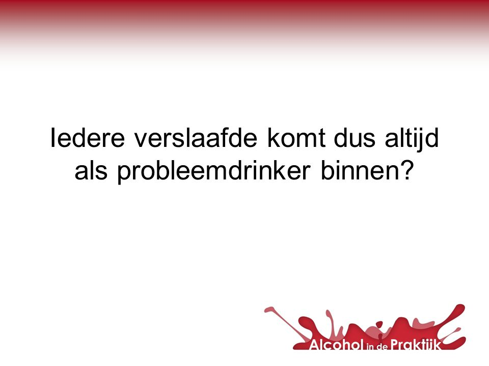 Landelijke doelstelling PVA Het leveren van een bijdrage aan de beleidsdoelstelling van het Ministerie van VWS om het aantal probleemdrinkers onder de volwassen bevolking te verminderen van 10,3 nu naar 7,5% in 2010.