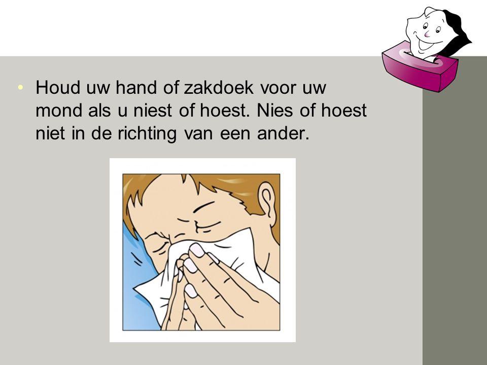 •Houd uw hand of zakdoek voor uw mond als u niest of hoest. Nies of hoest niet in de richting van een ander.