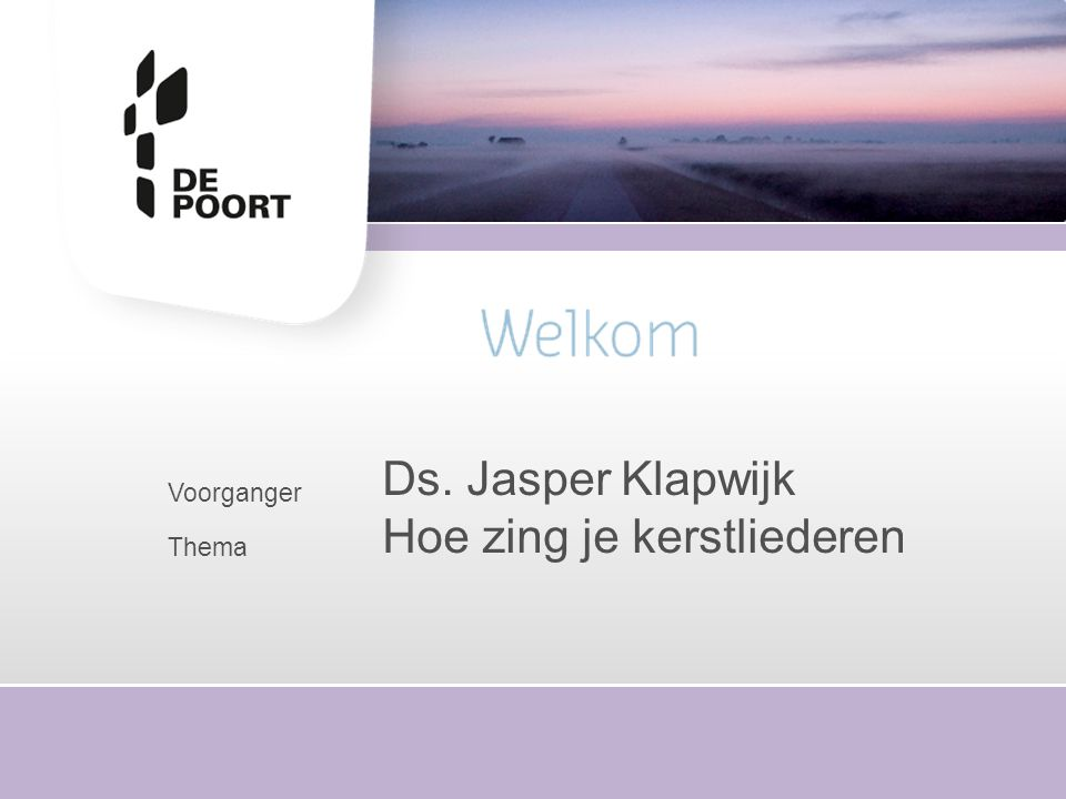 Voorganger Thema Ds. Jasper Klapwijk Hoe zing je kerstliederen