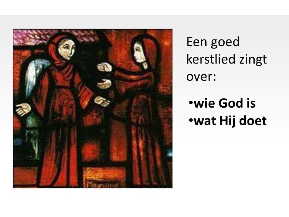 • wie God is • wat Hij doet Een goed kerstlied zingt over: