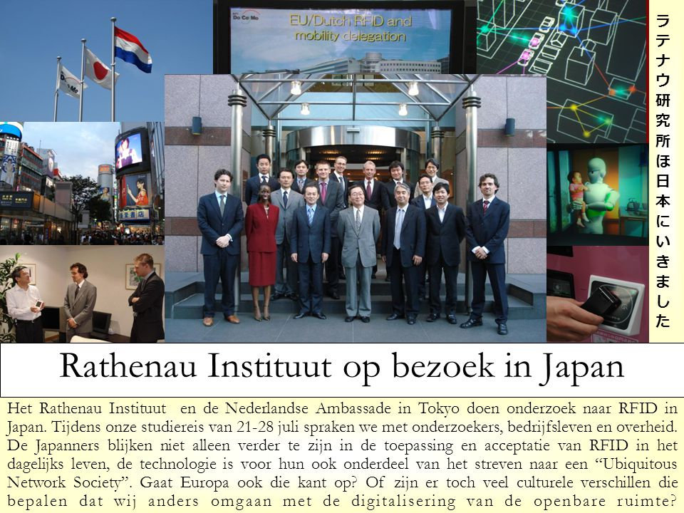 Het Rathenau Instituut en de Nederlandse Ambassade in Tokyo doen onderzoek naar RFID in Japan. Tijdens onze studiereis van 21-28 juli spraken we met o
