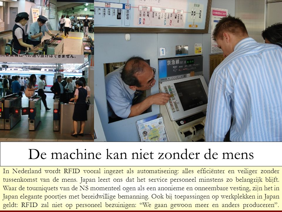 In Nederland wordt RFID vooral ingezet als automatisering: alles efficiënter en veiliger zonder tussenkomst van de mens. Japan leert ons dat het servi