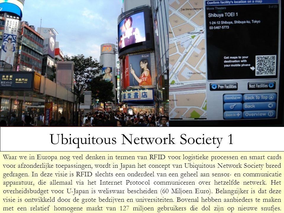 Waar we in Europa nog veel denken in termen van RFID voor logistieke processen en smart cards voor afzonderlijke toepassingen, wordt in Japan het concept van Ubiquitous Network Society breed gedragen.
