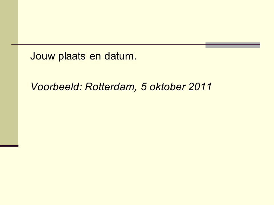 Jouw plaats en datum. Voorbeeld: Rotterdam, 5 oktober 2011