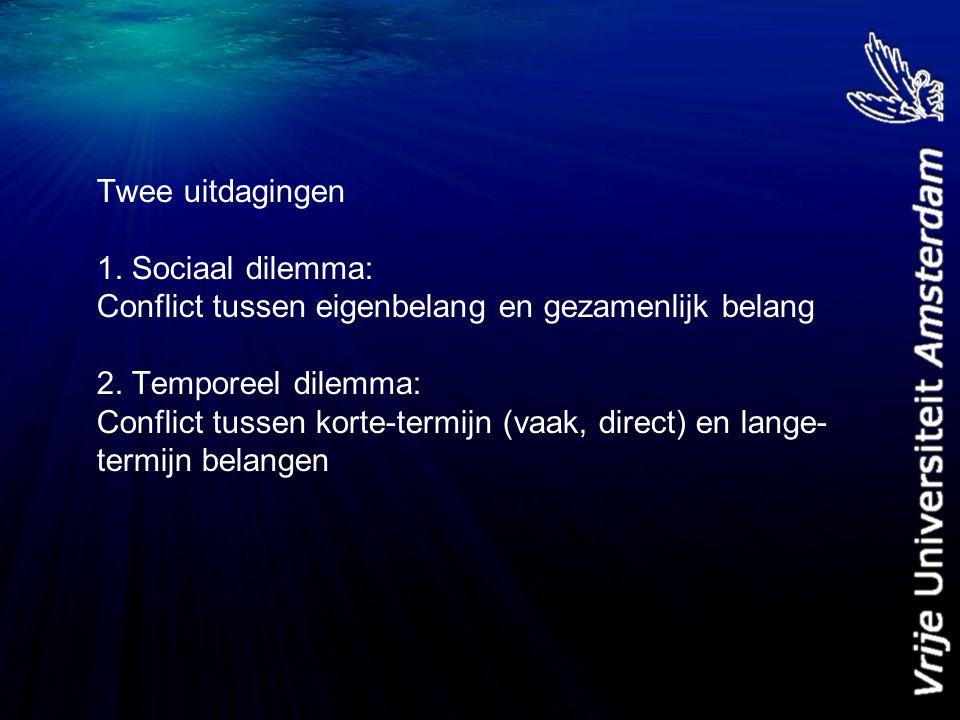 Twee uitdagingen 1. Sociaal dilemma: Conflict tussen eigenbelang en gezamenlijk belang 2.