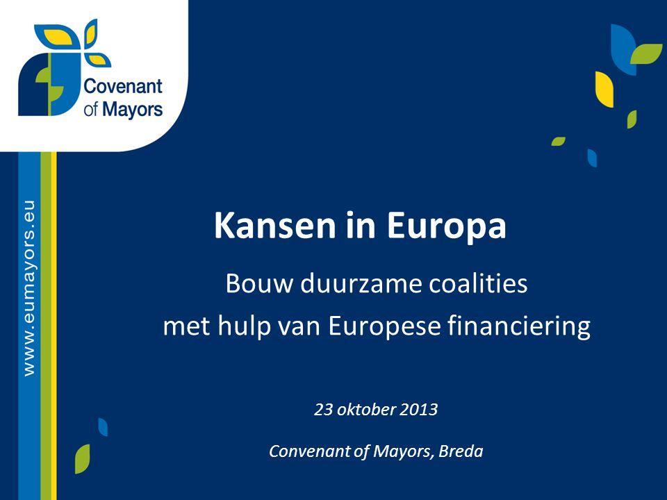 Kansen in Europa Bouw duurzame coalities met hulp van Europese financiering 23 oktober 2013 Convenant of Mayors, Breda