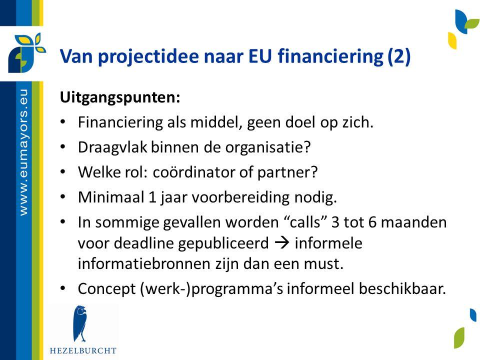Van projectidee naar EU financiering (2) Uitgangspunten: • Financiering als middel, geen doel op zich. • Draagvlak binnen de organisatie? • Welke rol: