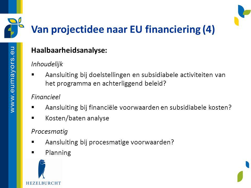 Van projectidee naar EU financiering (4) Haalbaarheidsanalyse: Inhoudelijk  Aansluiting bij doelstellingen en subsidiabele activiteiten van het progr