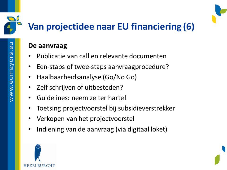 Van projectidee naar EU financiering (6) De aanvraag • Publicatie van call en relevante documenten • Een-staps of twee-staps aanvraagprocedure? • Haal